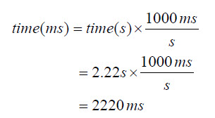 Equation: time in milliseconds equals time in seconds multiplied by 1000 milliseconds over seconds.  Given a time in seconds of 2.22, this resolves to 2220 milliseconds
